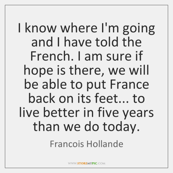 I know where I'm going and I have told the French. I ...