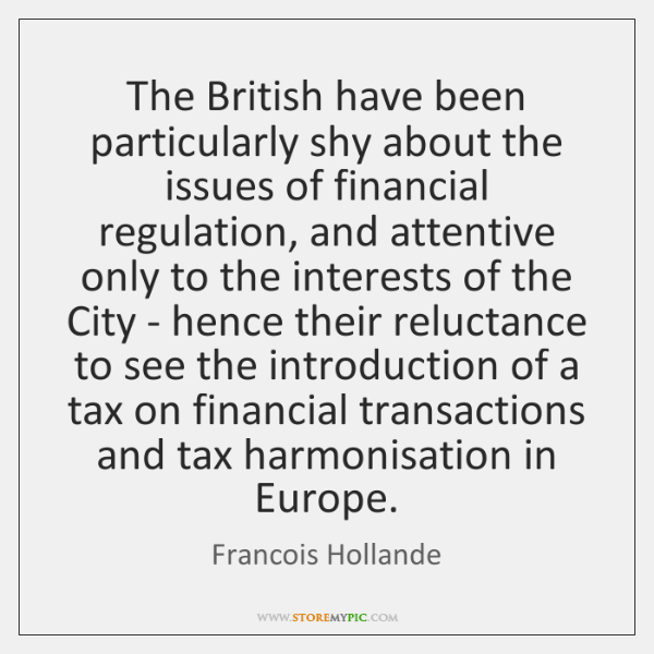 The British have been particularly shy about the issues of financial regulation, ...