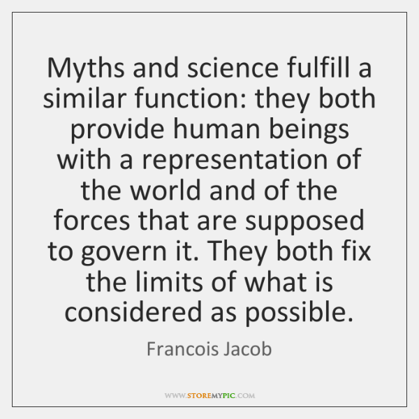 Myths and science fulfill a similar function: they both provide human beings ...
