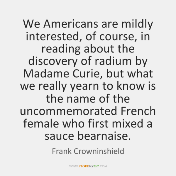 We Americans are mildly interested, of course, in reading about the discovery ...