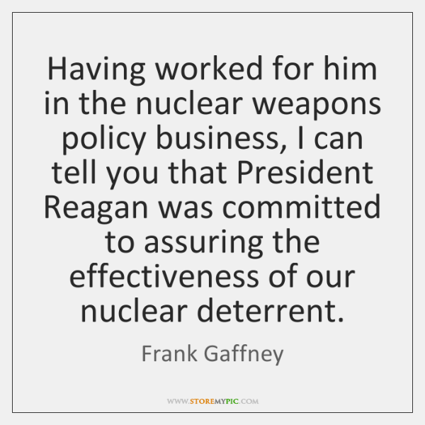Having worked for him in the nuclear weapons policy business, I can ...