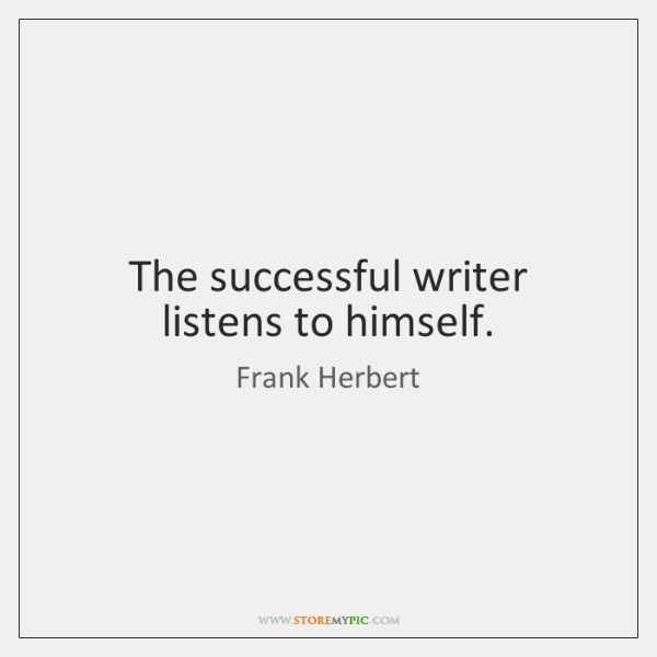 The successful writer listens to himself.