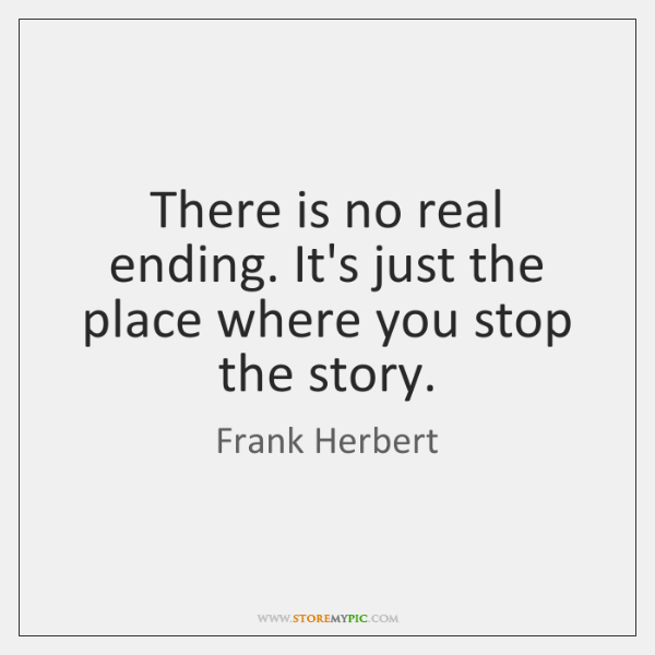 There is no real ending. It's just the place where you stop ...