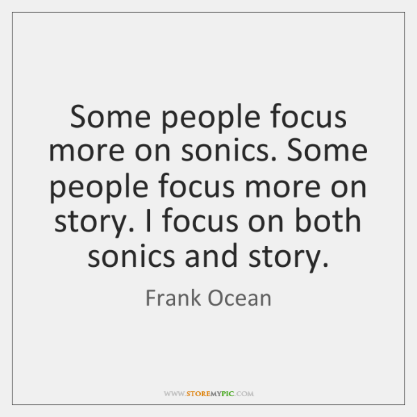 Some people focus more on sonics. Some people focus more on story. ...