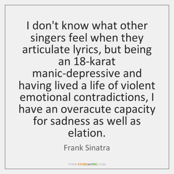 I don't know what other singers feel when they articulate lyrics, but ...