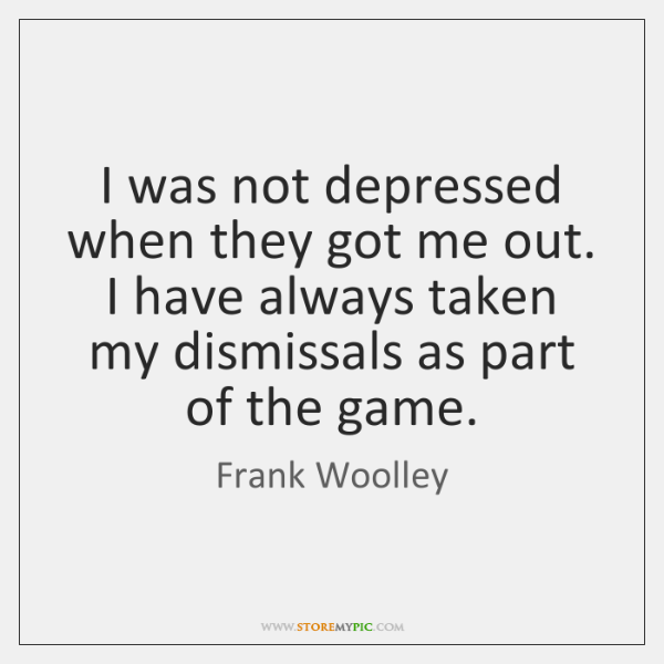 I was not depressed when they got me out. I have always ...