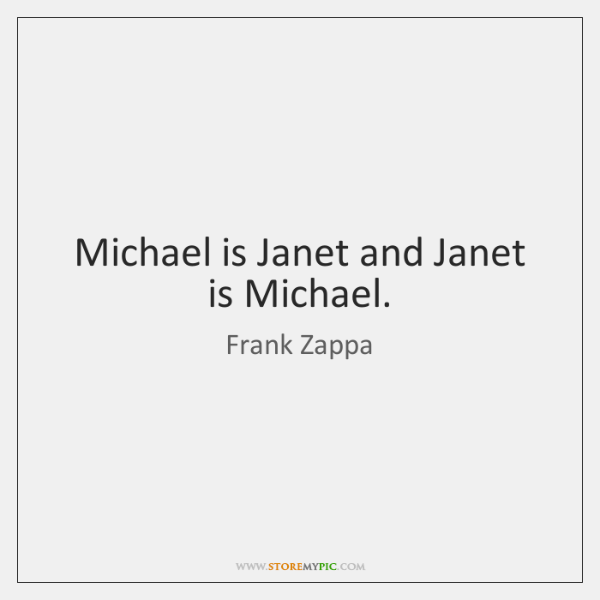 Michael is Janet and Janet is Michael.
