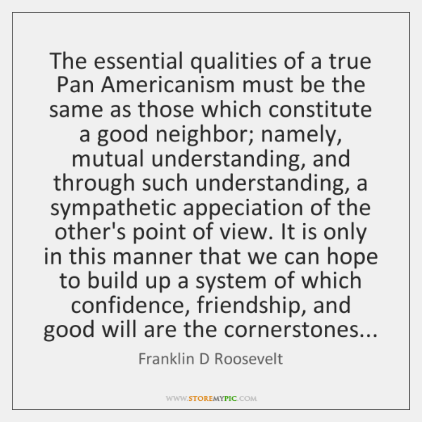 The essential qualities of a true Pan Americanism must be the same ...