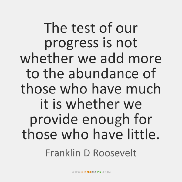 The test of our progress is not whether we add more to ...