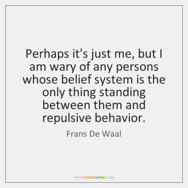 Perhaps it's just me, but I am wary of any persons whose ...