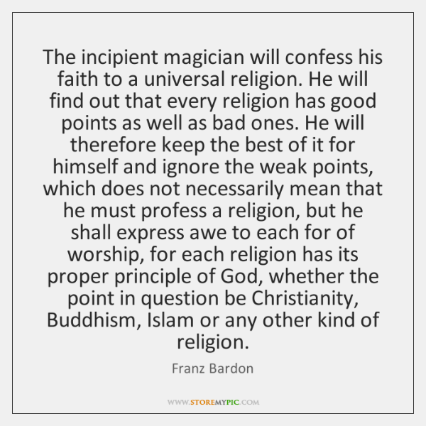 The incipient magician will confess his faith to a universal religion. He ...