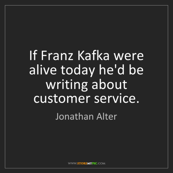 Jonathan Alter: If Franz Kafka were alive today he'd be writing about...