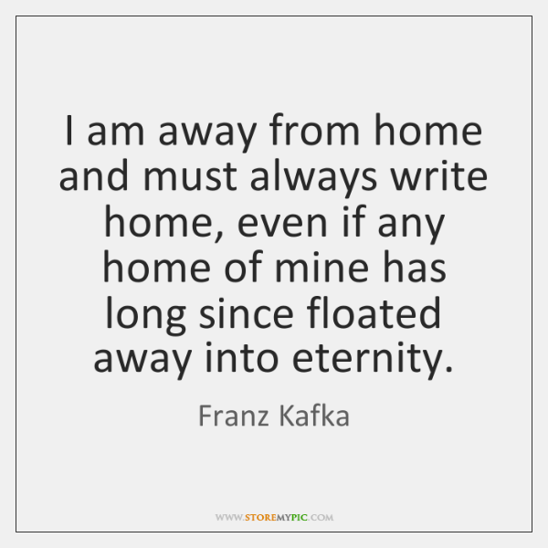 I am away from home and must always write home, even if ...