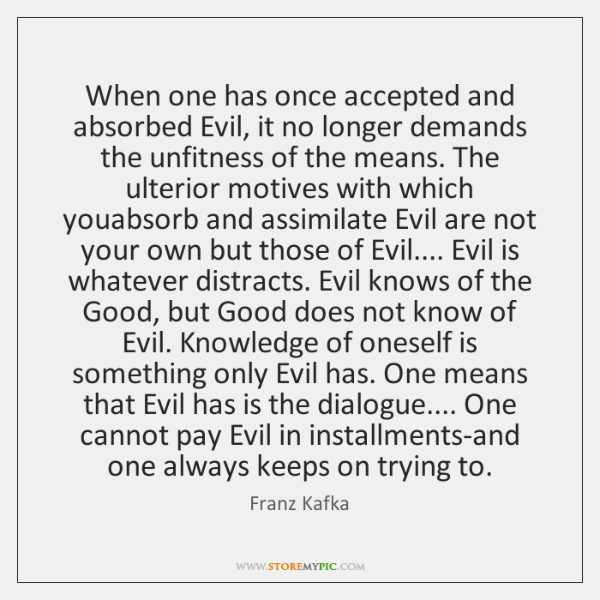 When one has once accepted and absorbed Evil, it no longer demands ...