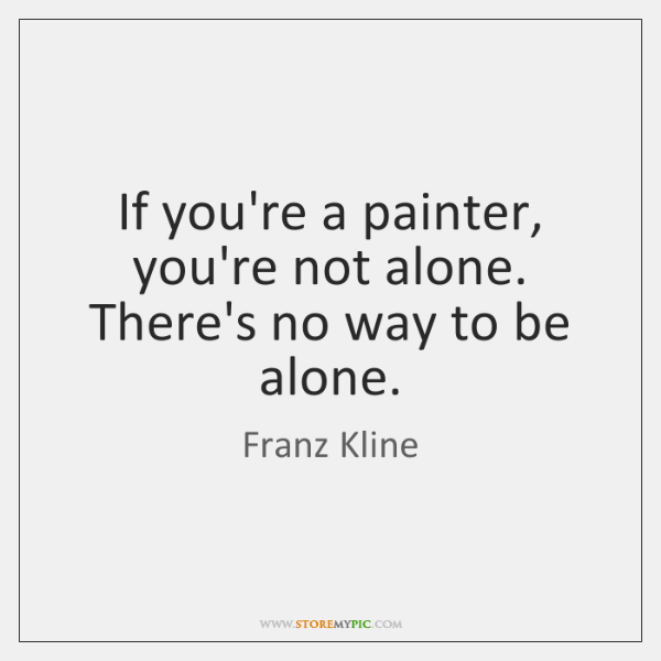 If you're a painter, you're not alone. There's no way to be ...