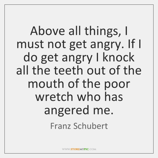 Above all things, I must not get angry. If I do get ...