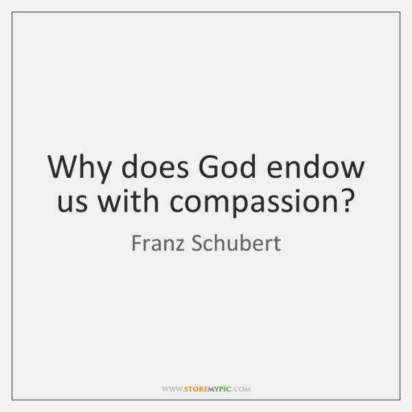 Why does God endow us with compassion?