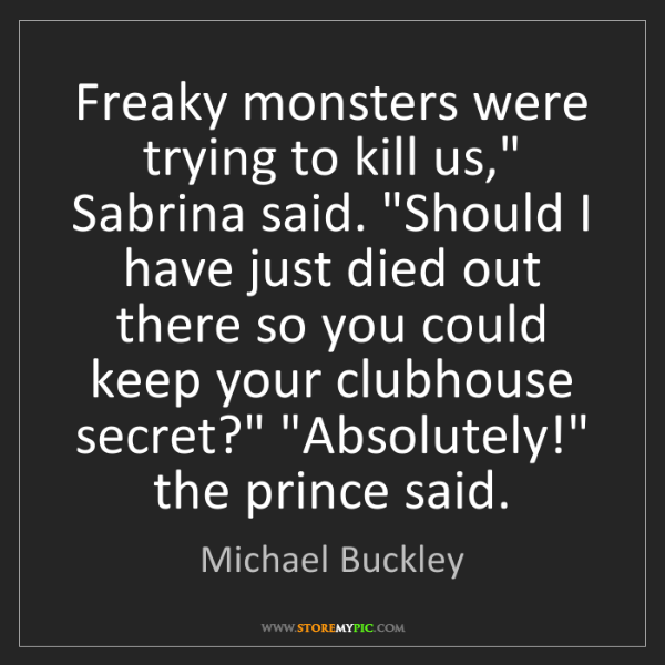 "Michael Buckley: Freaky monsters were trying to kill us,"" Sabrina said...."