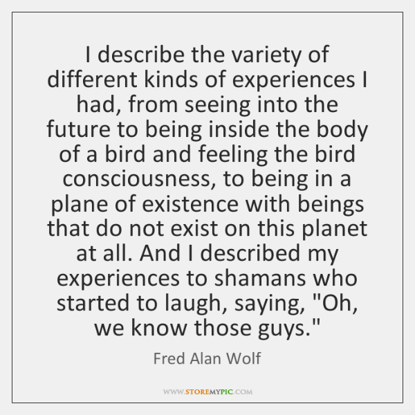 I describe the variety of different kinds of experiences I had, from ...