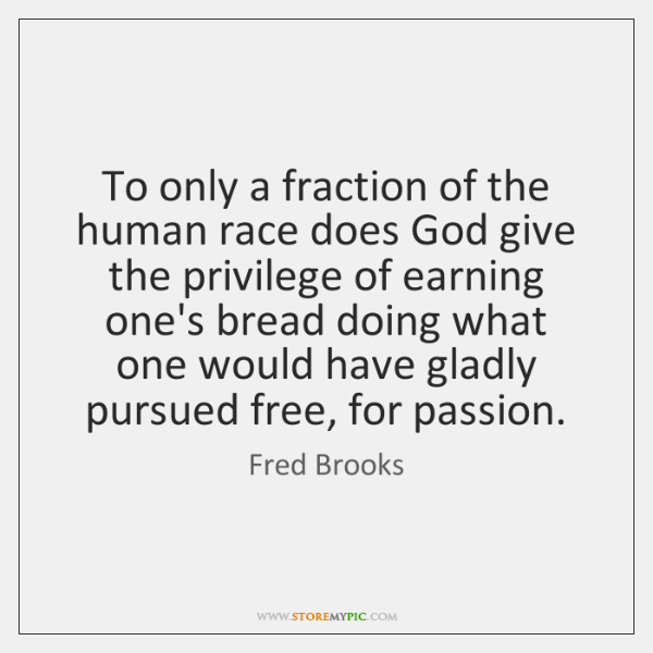 To only a fraction of the human race does God give the ...
