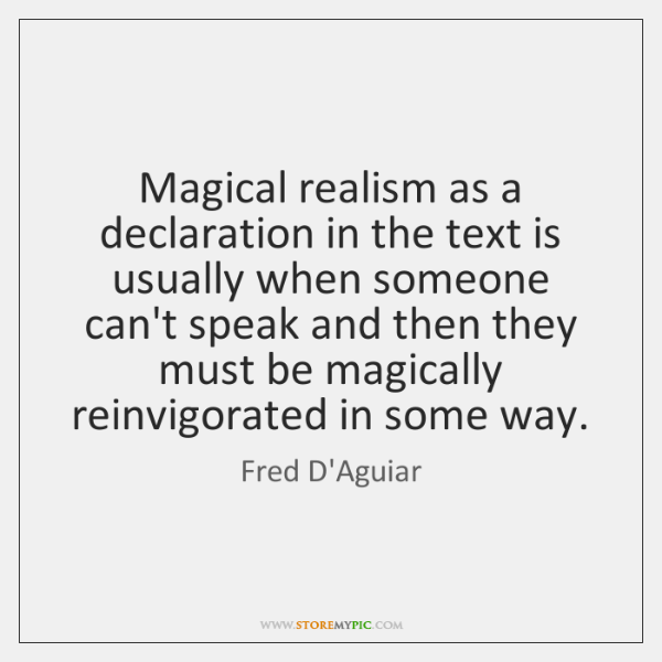 Magical realism as a declaration in the text is usually when someone ...