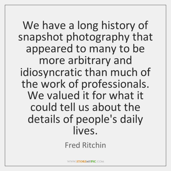 We have a long history of snapshot photography that appeared to many ...