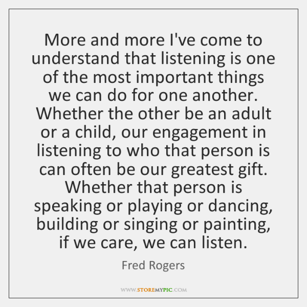 More and more I've come to understand that listening is one of ...