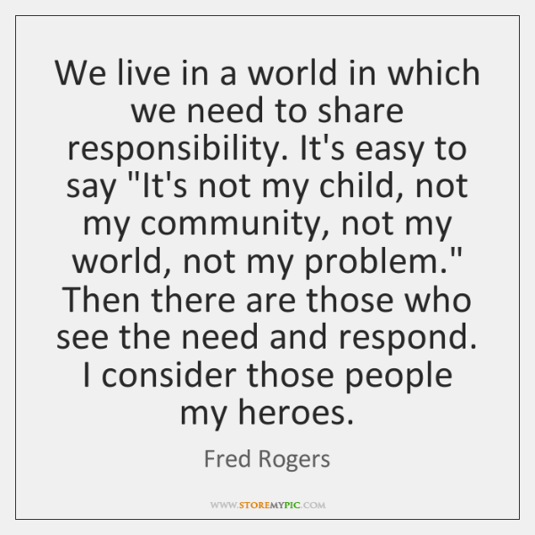 We live in a world in which we need to share responsibility. ...