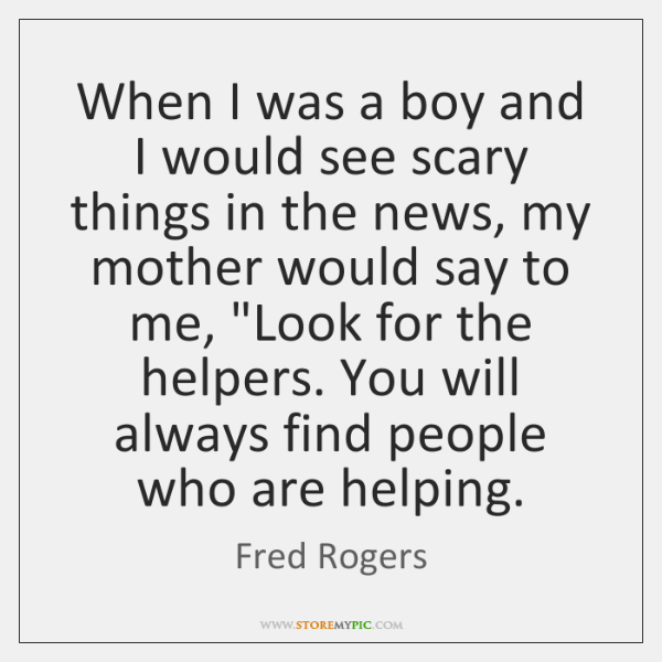 When I was a boy and I would see scary things in ...