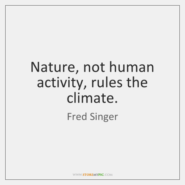 Nature, not human activity, rules the climate.