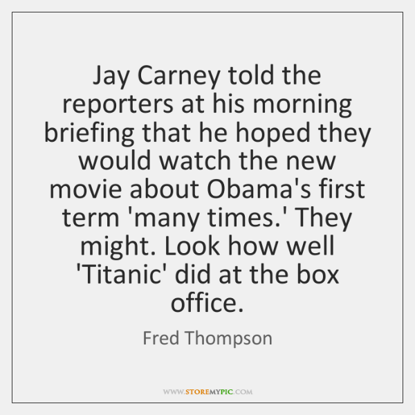 Jay Carney told the reporters at his morning briefing that he hoped ...