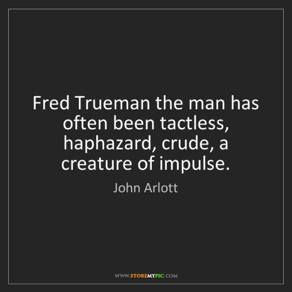 John Arlott: Fred Trueman the man has often been tactless, haphazard,...