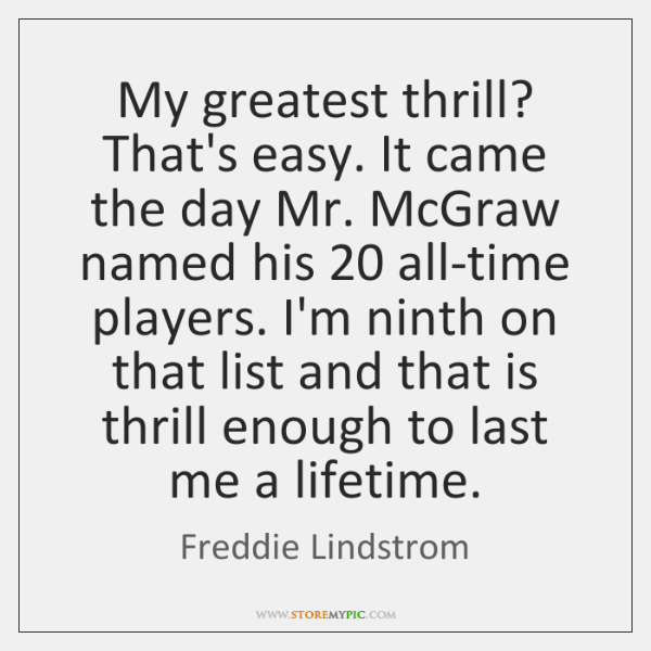 My greatest thrill? That's easy. It came the day Mr. McGraw named ...