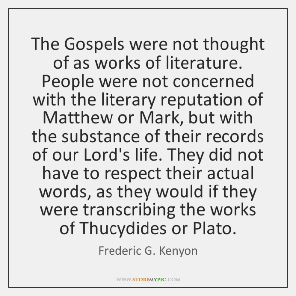 The Gospels were not thought of as works of literature. People were ...