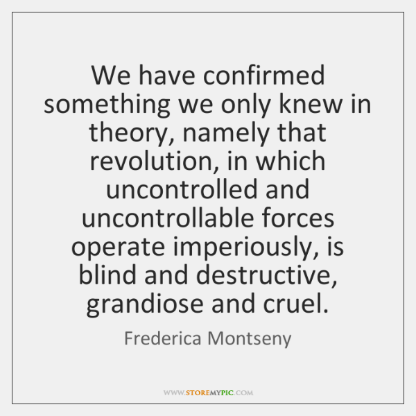 We have confirmed something we only knew in theory, namely that revolution, ...