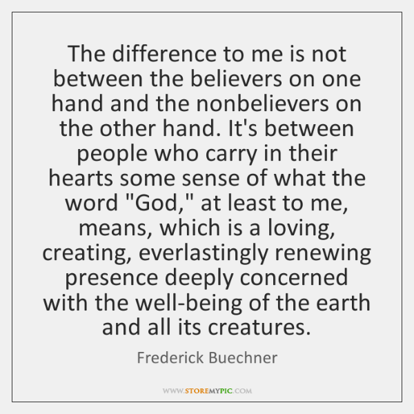The difference to me is not between the believers on one hand ...