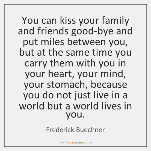You can kiss your family and friends good-bye and put miles between ...