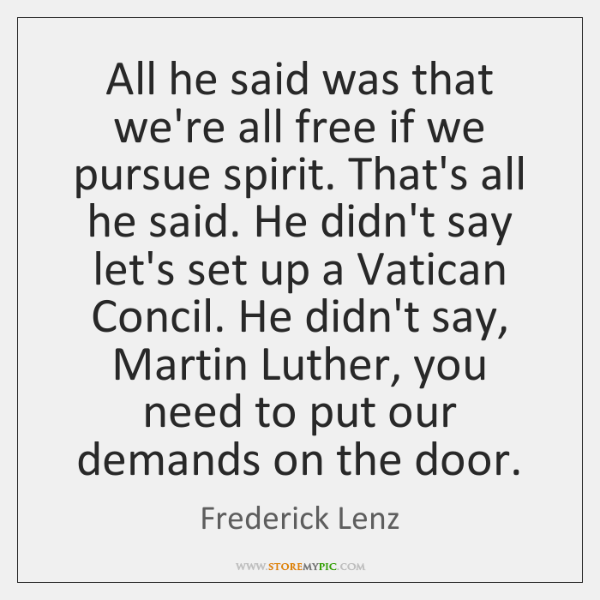 All he said was that we're all free if we pursue spirit. ...