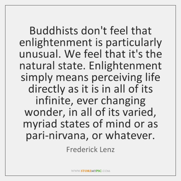 Buddhists don't feel that enlightenment is particularly unusual. We feel that it's ...