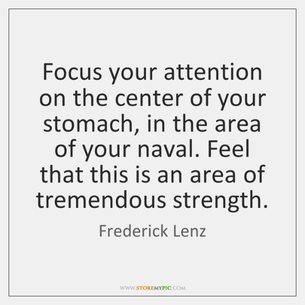 Focus your attention on the center of your stomach, in the area ...
