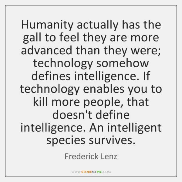 Humanity actually has the gall to feel they are more advanced than ...