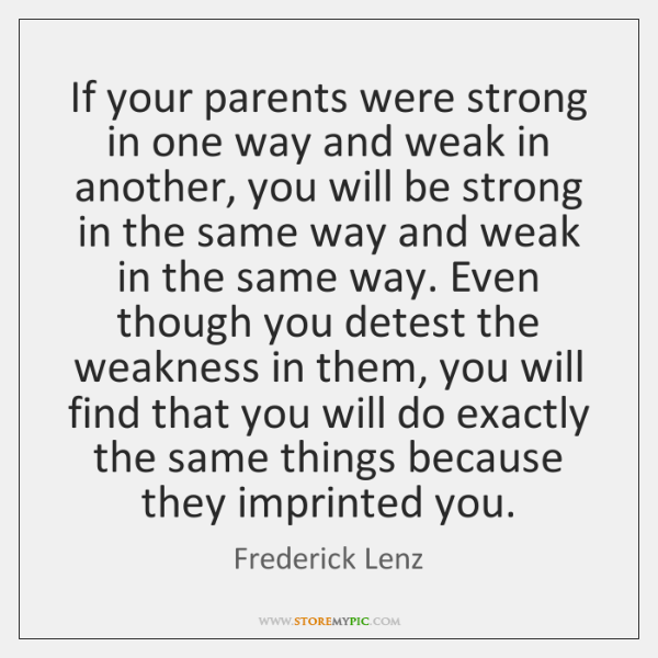 If your parents were strong in one way and weak in another, ...