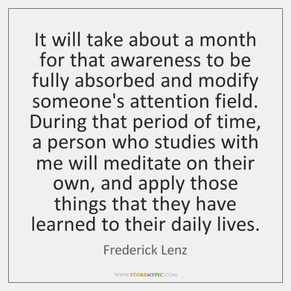 It will take about a month for that awareness to be fully ...