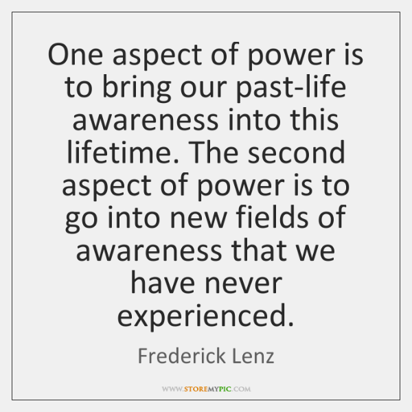 One aspect of power is to bring our past-life awareness into this ...