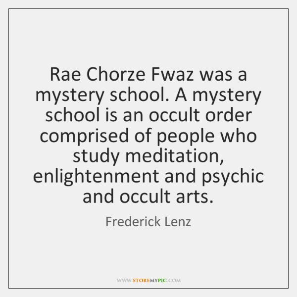 Rae Chorze Fwaz was a mystery school. A mystery school is an ...