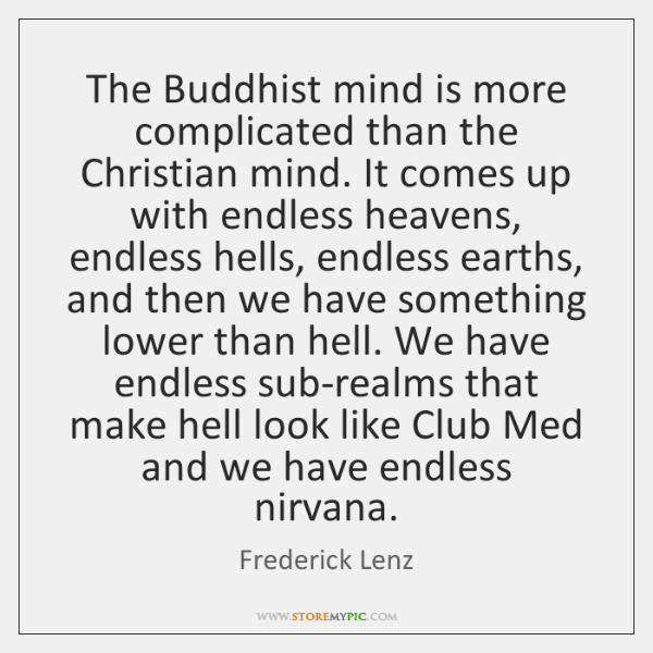 The Buddhist mind is more complicated than the Christian mind. It comes ...