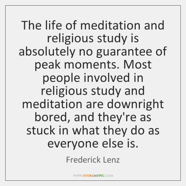 The life of meditation and religious study is absolutely no guarantee of ...