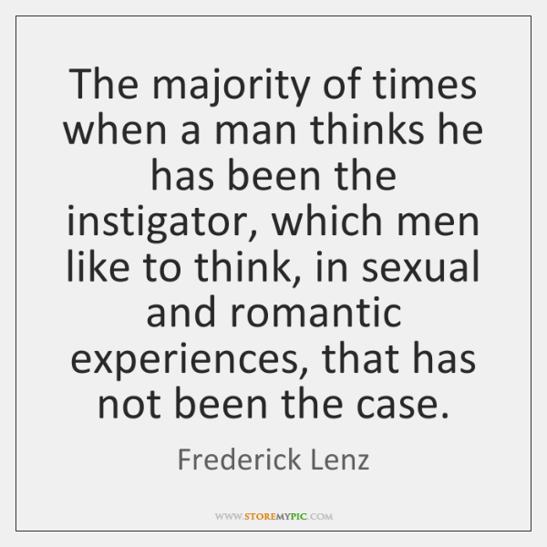 The majority of times when a man thinks he has been the ...