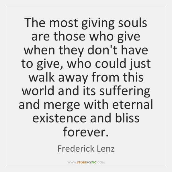 The most giving souls are those who give when they don't have ...