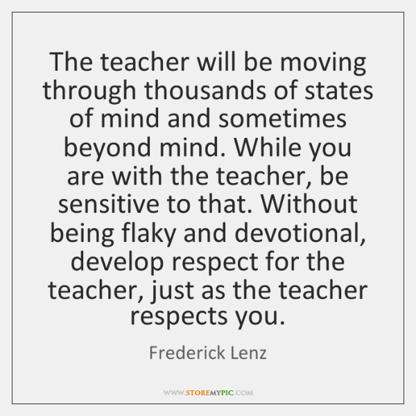 The teacher will be moving through thousands of states of mind and ...